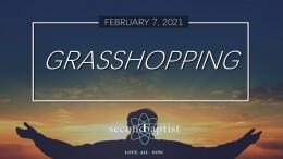 "Worship Service - ""Grasshopping"" - February 7, 2021"