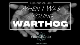 When I Was a Young Warthog - February 21, 2021 Worship Service