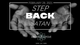 Step Back Satan - February 28, 2021 Worship Service