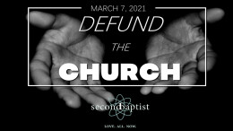 """Defund the Church"" - Worship Service - March 7, 2021"