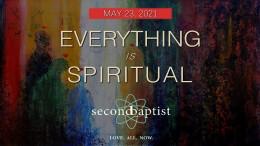 """""""Everything is Spiritual"""" - May 23, 2021 Worship Service"""