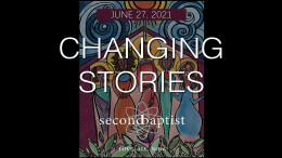 """Changing Stories"" - Worship Service - June 27, 2021"